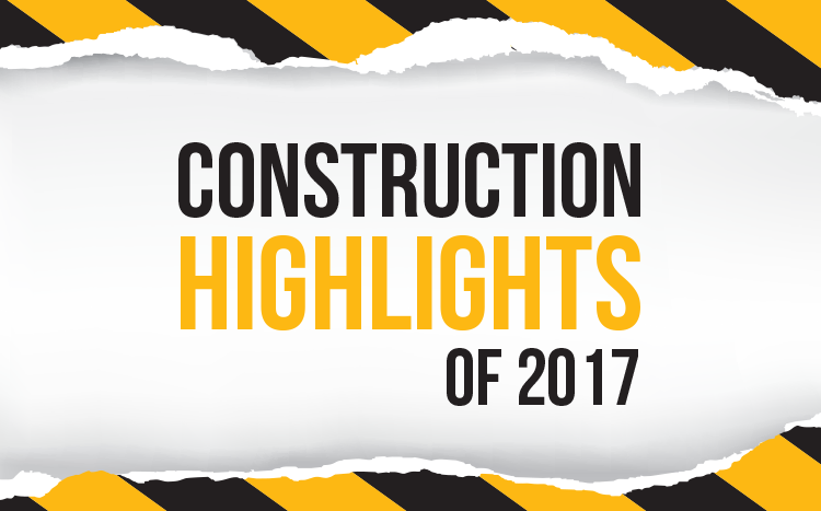 Construction Highlights of 2017
